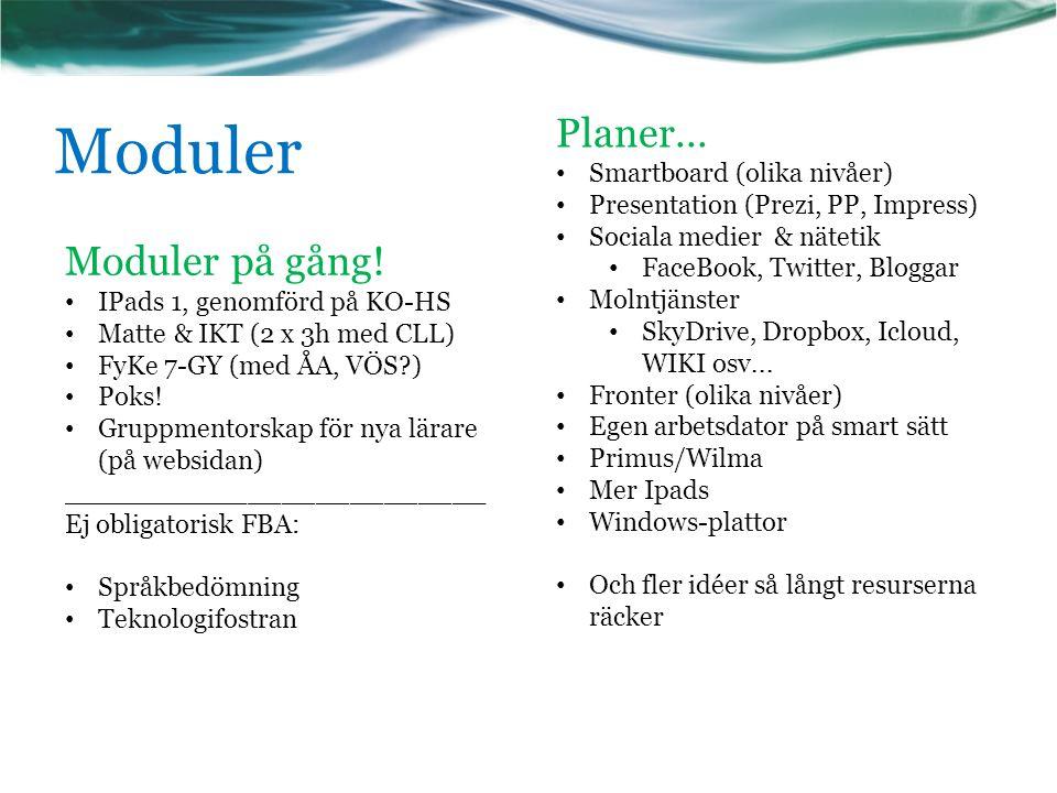 Moduler Moduler på gång! IPads 1, genomförd på KO-HS Matte & IKT (2 x 3h med CLL) FyKe 7-GY (med ÅA, VÖS?) Poks! Gruppmentorskap för nya lärare (på we