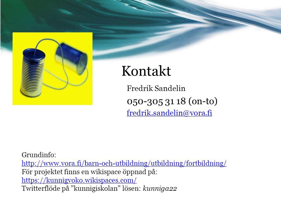Kontakt Fredrik Sandelin 050-305 31 18 (on-to) fredrik.sandelin@vora.fi Grundinfo: http://www.vora.fi/barn-och-utbildning/utbildning/fortbildning/ För projektet finns en wikispace öppnad på: https://kunnigvoko.wikispaces.com/ https://kunnigvoko.wikispaces.com/ Twitterflöde på kunnigiskolan lösen: kunniga22