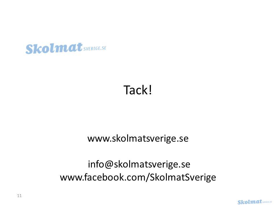 11 Tack! www.skolmatsverige.se info@skolmatsverige.se www.facebook.com/SkolmatSverige
