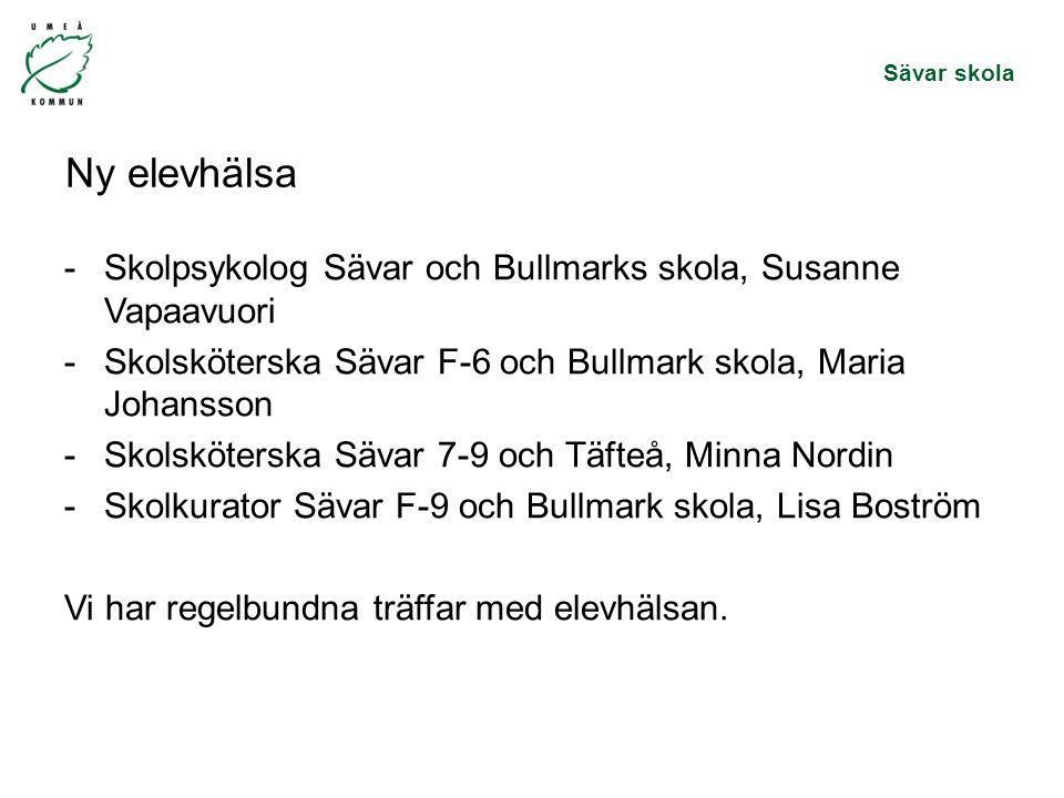 Sävar skola Ny elevhälsa -Skolpsykolog Sävar och Bullmarks skola, Susanne Vapaavuori -Skolsköterska Sävar F-6 och Bullmark skola, Maria Johansson -Sko