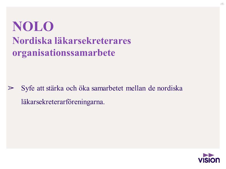 ‹#› NOLO Nordiska läkarsekreterares organisationssamarbete ➢ Syfe att stärka och öka samarbetet mellan de nordiska läkarsekreterarföreningarna.