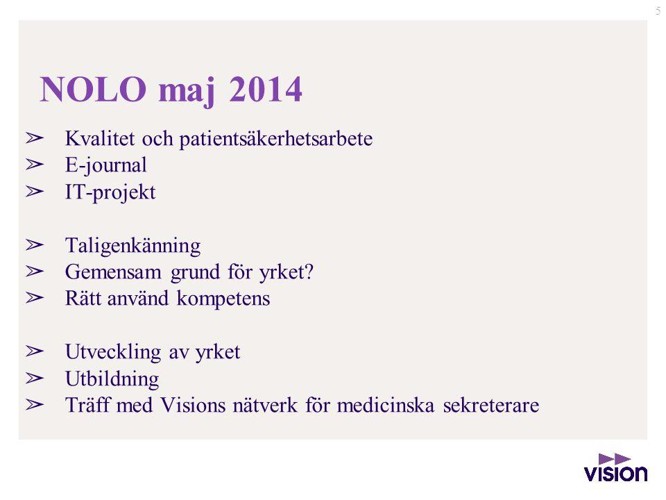 NOLO maj 2014 ➢ Kvalitet och patientsäkerhetsarbete ➢ E-journal ➢ IT-projekt ➢ Taligenkänning ➢ Gemensam grund för yrket? ➢ Rätt använd kompetens ➢ Ut