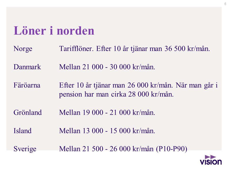 Löner i norden NorgeTarifflöner. Efter 10 år tjänar man 36 500 kr/mån. DanmarkMellan 21 000 - 30 000 kr/mån. FäröarnaEfter 10 år tjänar man 26 000 kr/
