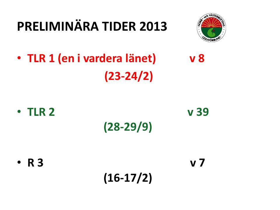 PRELIMINÄRA TIDER 2013 TLR 1 (en i vardera länet) v 8 (23-24/2) TLR 2 v 39 (28-29/9) R 3 v 7 (16-17/2)