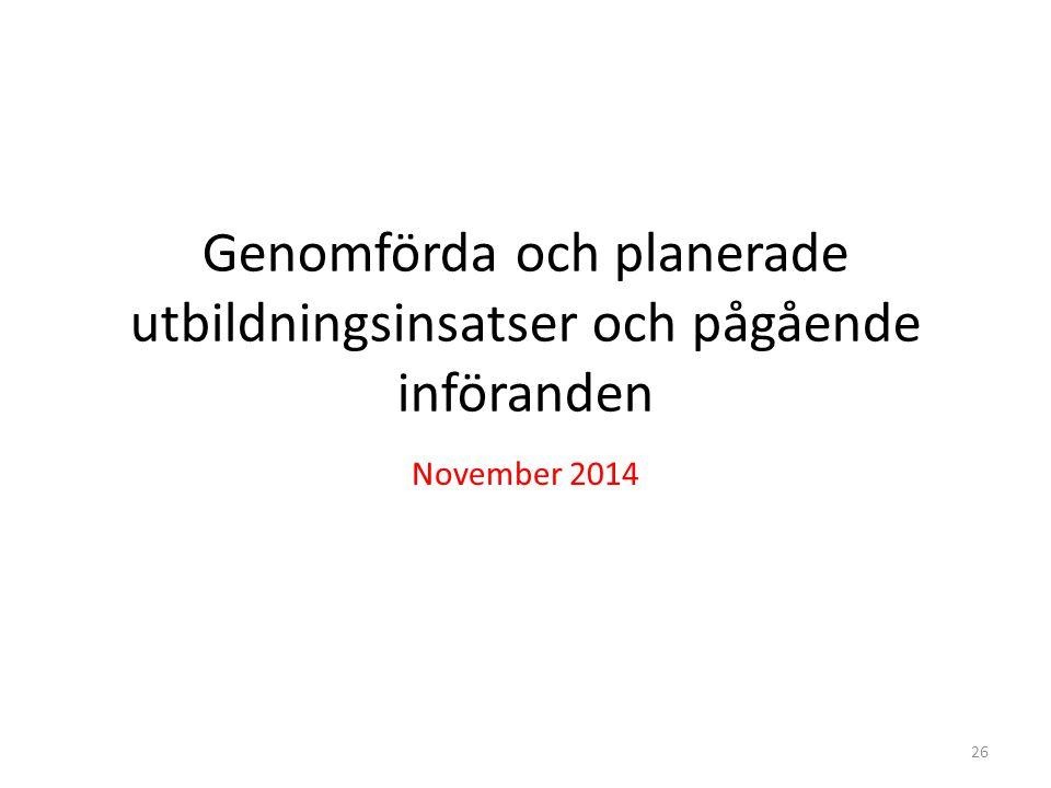 Genomförda och planerade utbildningsinsatser och pågående införanden November 2014 26
