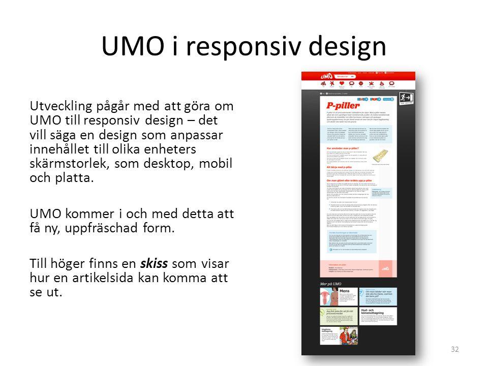 UMO i responsiv design Utveckling pågår med att göra om UMO till responsiv design – det vill säga en design som anpassar innehållet till olika enheter