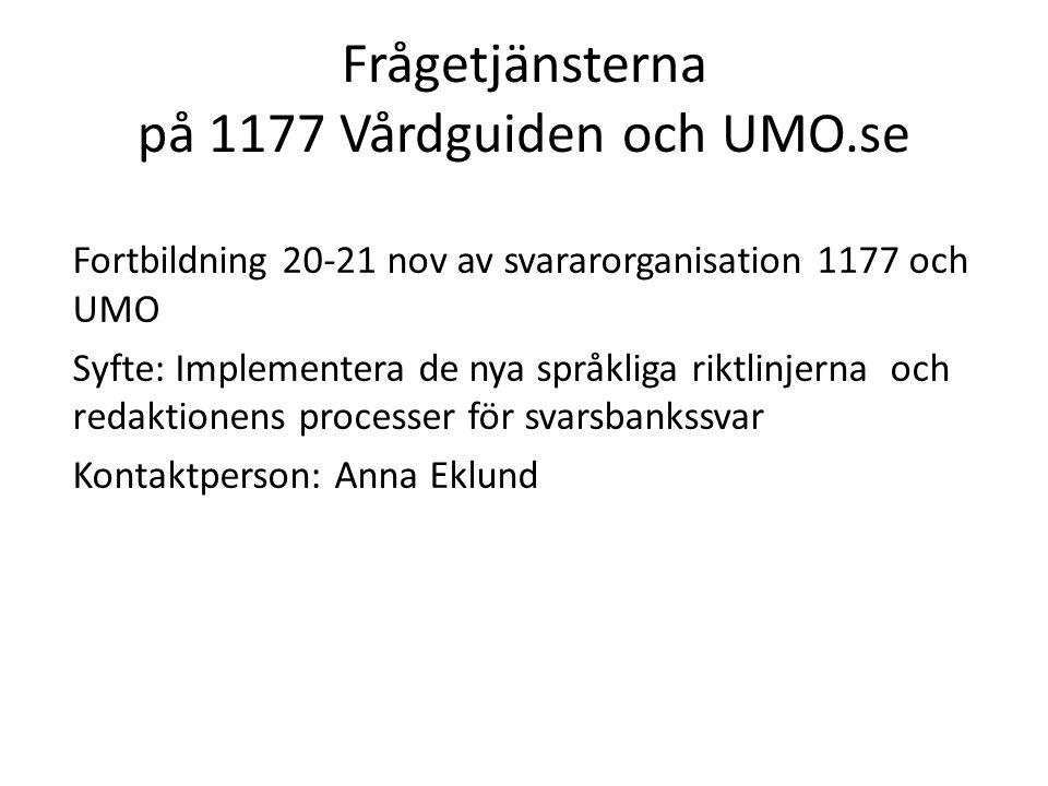 Frågetjänsterna på 1177 Vårdguiden och UMO.se Fortbildning 20-21 nov av svararorganisation 1177 och UMO Syfte: Implementera de nya språkliga riktlinje