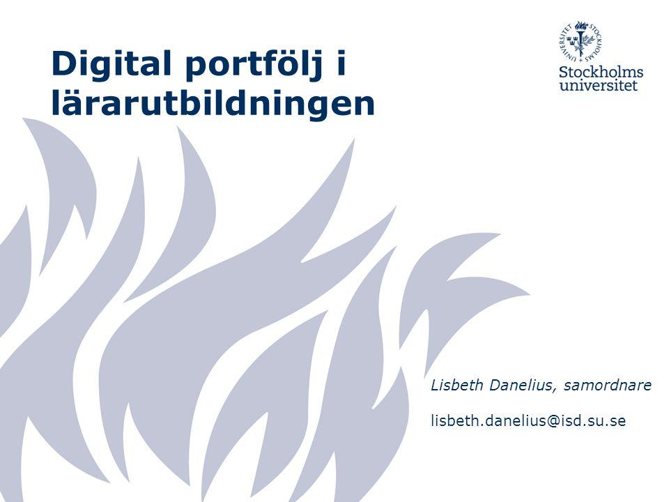 Digital portfölj i lärarutbildningen Lisbeth Danelius, samordnare lisbeth.danelius@isd.su.se