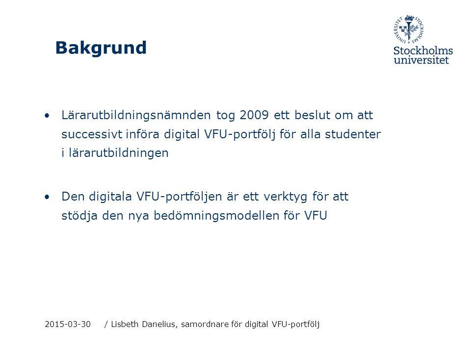 2015-03-30/ Lisbeth Danelius, samordnare för digital VFU-portfölj Bakgrund Lärarutbildningsnämnden tog 2009 ett beslut om att successivt införa digita