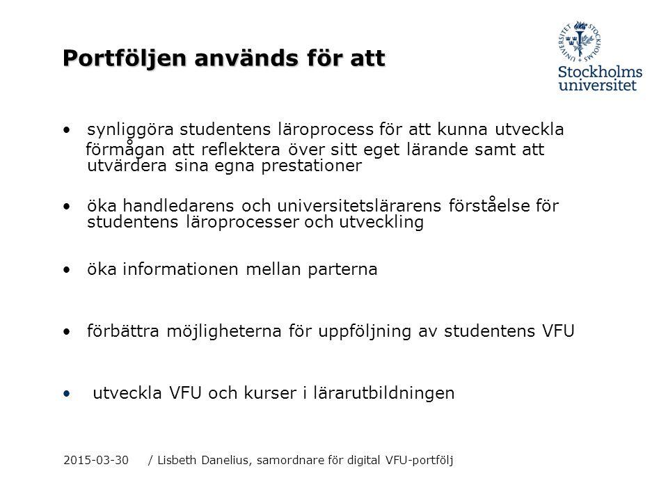 2015-03-30/ Lisbeth Danelius, samordnare för digital VFU-portfölj Portföljen används för att synliggöra studentens läroprocess för att kunna utveckla