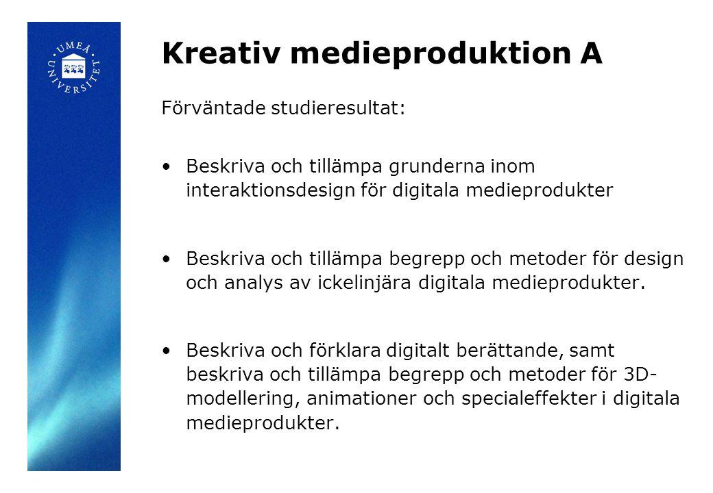 Kreativ medieproduktion A Förväntade studieresultat: Beskriva och tillämpa grunderna inom interaktionsdesign för digitala medieprodukter Beskriva och tillämpa begrepp och metoder för design och analys av ickelinjära digitala medieprodukter.