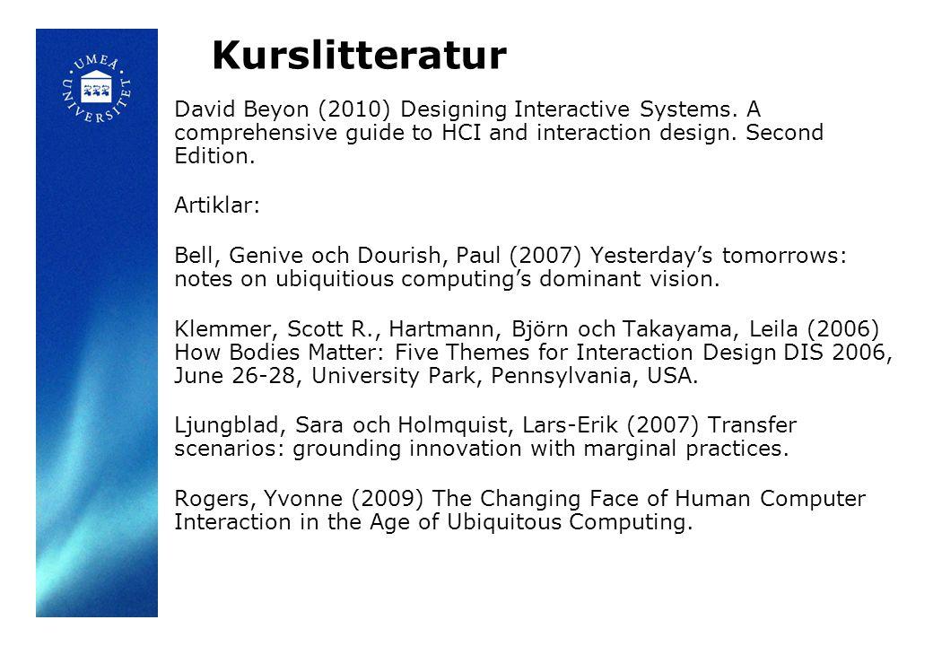Kurslitteratur David Beyon (2010) Designing Interactive Systems.