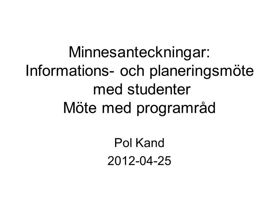 Minnesanteckningar: Informations- och planeringsmöte med studenter Möte med programråd Pol Kand 2012-04-25