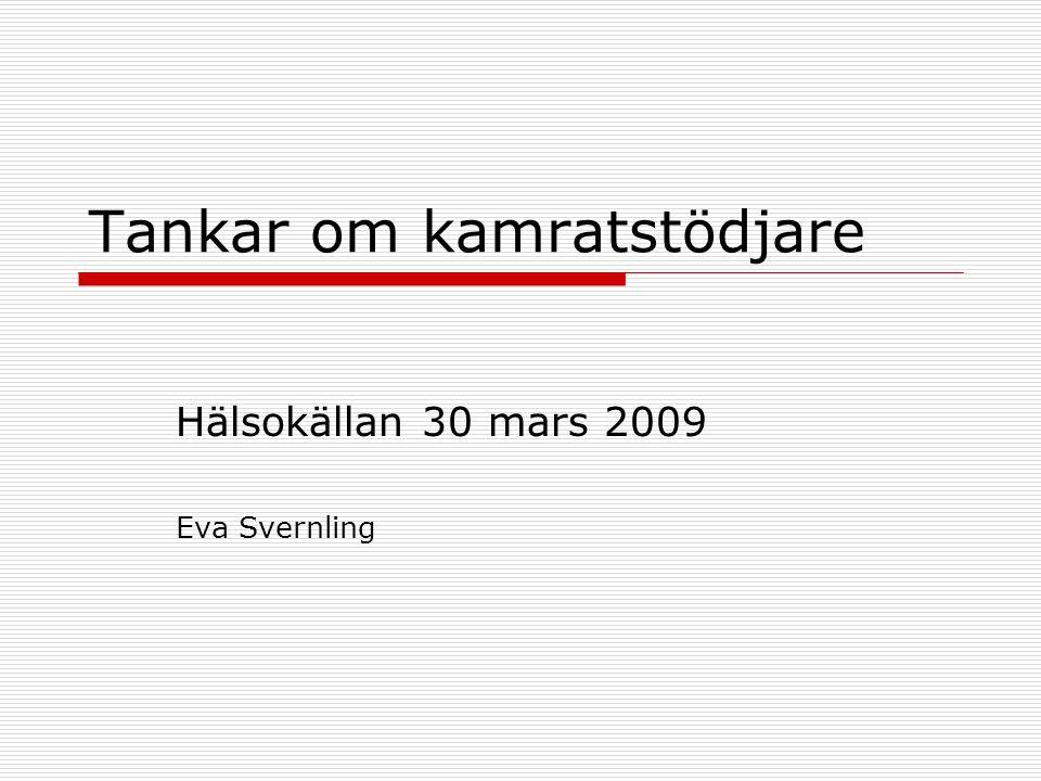 Tankar om kamratstödjare Hälsokällan 30 mars 2009 Eva Svernling