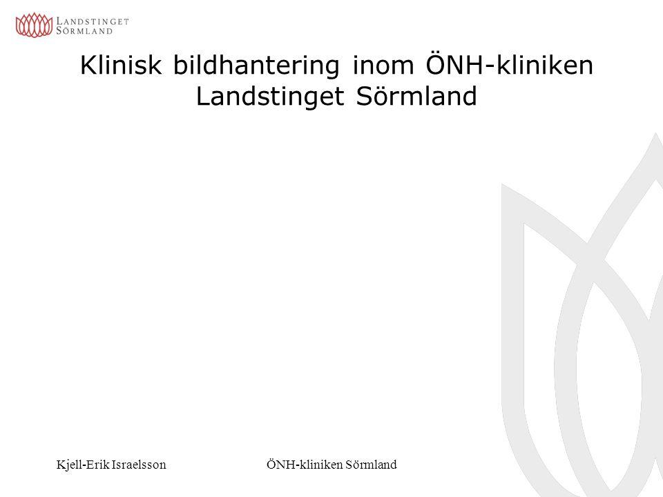 Kjell-Erik IsraelssonÖNH-kliniken Sörmland Klinisk bildhantering inom ÖNH-kliniken Landstinget Sörmland