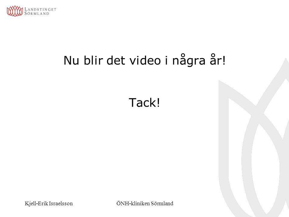 Kjell-Erik IsraelssonÖNH-kliniken Sörmland Nu blir det video i några år! Tack!