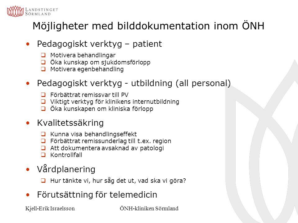 Kjell-Erik IsraelssonÖNH-kliniken Sörmland Möjligheter med bilddokumentation inom ÖNH Pedagogiskt verktyg – patient  Motivera behandlingar  Öka kuns