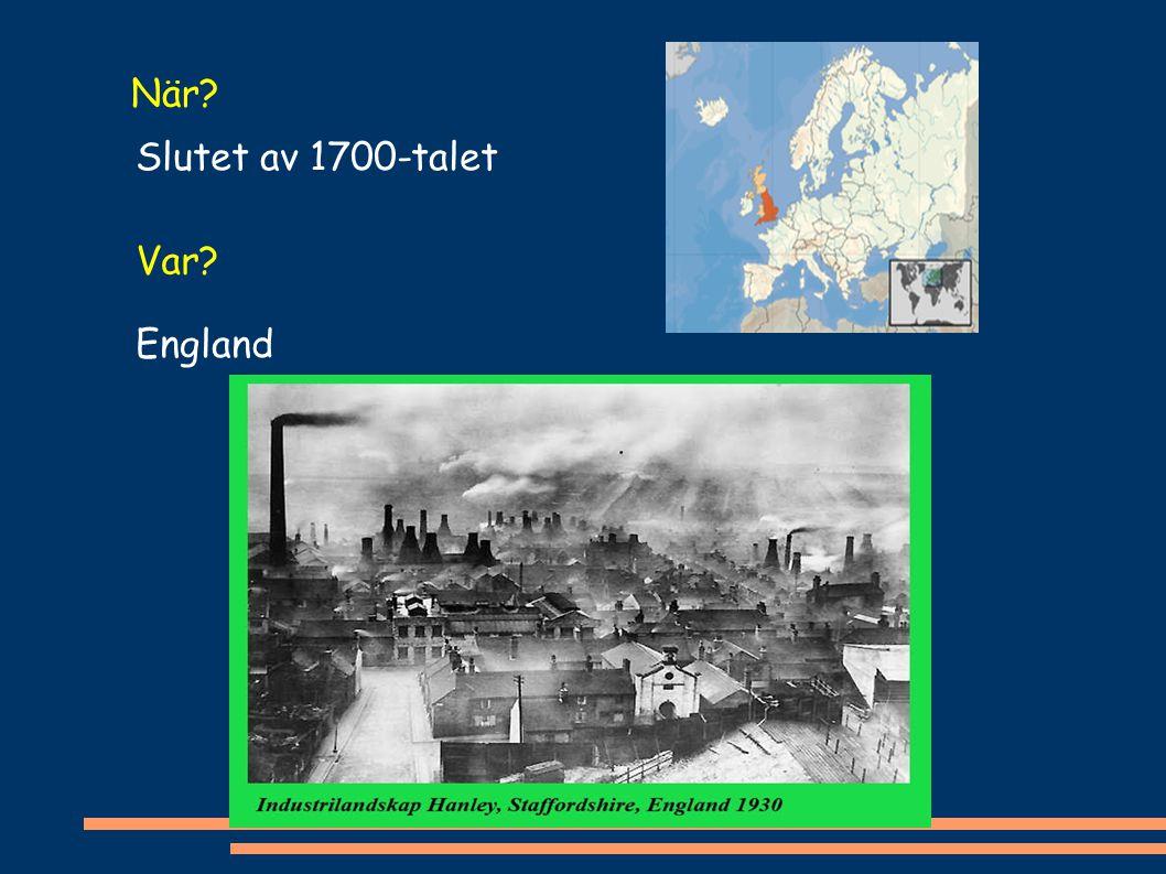 När? Slutet av 1700-talet Var? England