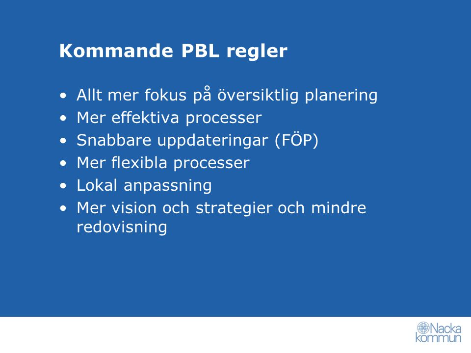 Allt mer fokus på översiktlig planering Mer effektiva processer Snabbare uppdateringar (FÖP) Mer flexibla processer Lokal anpassning Mer vision och strategier och mindre redovisning Kommande PBL regler