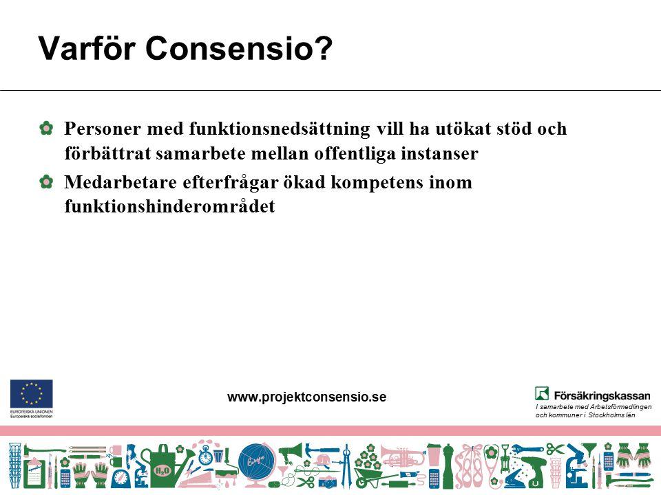 I samarbete med Arbetsförmedlingen och kommuner i Stockholms län Varför Consensio? Personer med funktionsnedsättning vill ha utökat stöd och förbättra