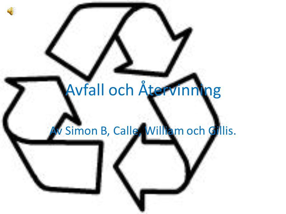 Avfall och Återvinning Av Simon B, Calle, William och Gillis.