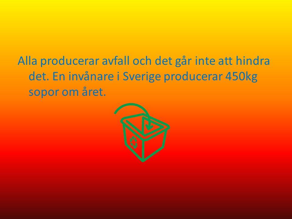 Alla producerar avfall och det går inte att hindra det. En invånare i Sverige producerar 450kg sopor om året.