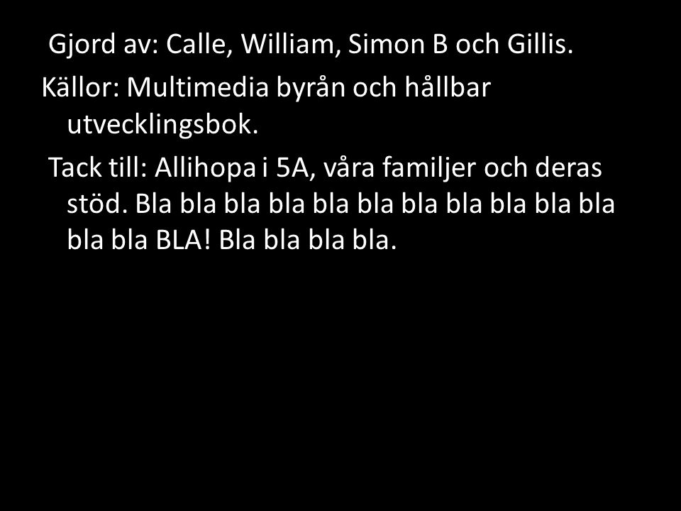Gjord av: Calle, William, Simon B och Gillis. Källor: Multimedia byrån och hållbar utvecklingsbok. Tack till: Allihopa i 5A, våra familjer och deras s