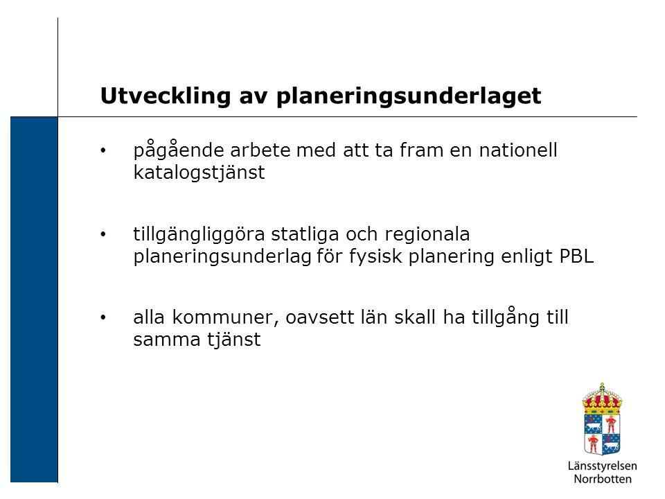 Utveckling av planeringsunderlaget pågående arbete med att ta fram en nationell katalogstjänst tillgängliggöra statliga och regionala planeringsunderl