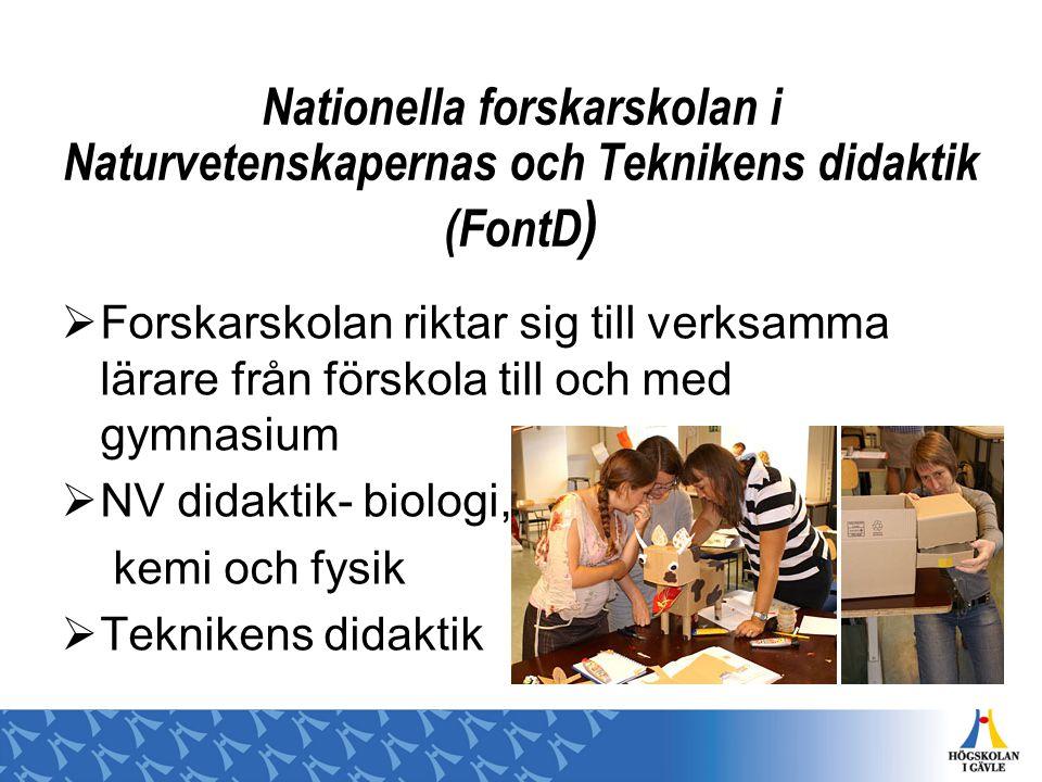 Nationella forskarskolan i Naturvetenskapernas och Teknikens didaktik (FontD )  Forskarskolan riktar sig till verksamma lärare från förskola till och