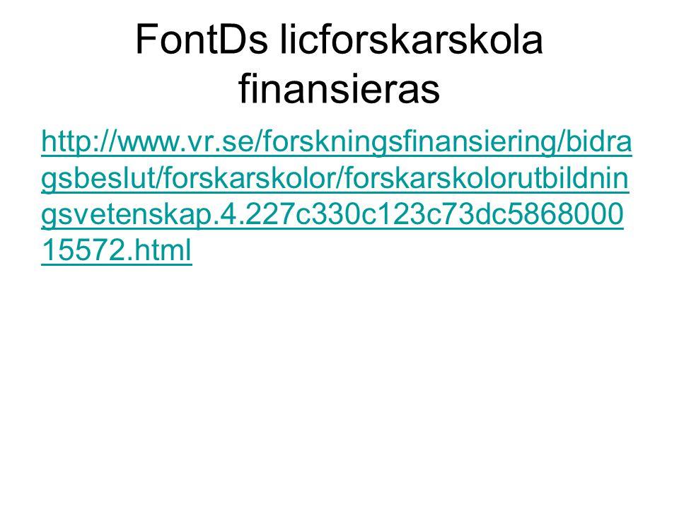 FontDs licforskarskola finansieras http://www.vr.se/forskningsfinansiering/bidra gsbeslut/forskarskolor/forskarskolorutbildnin gsvetenskap.4.227c330c1