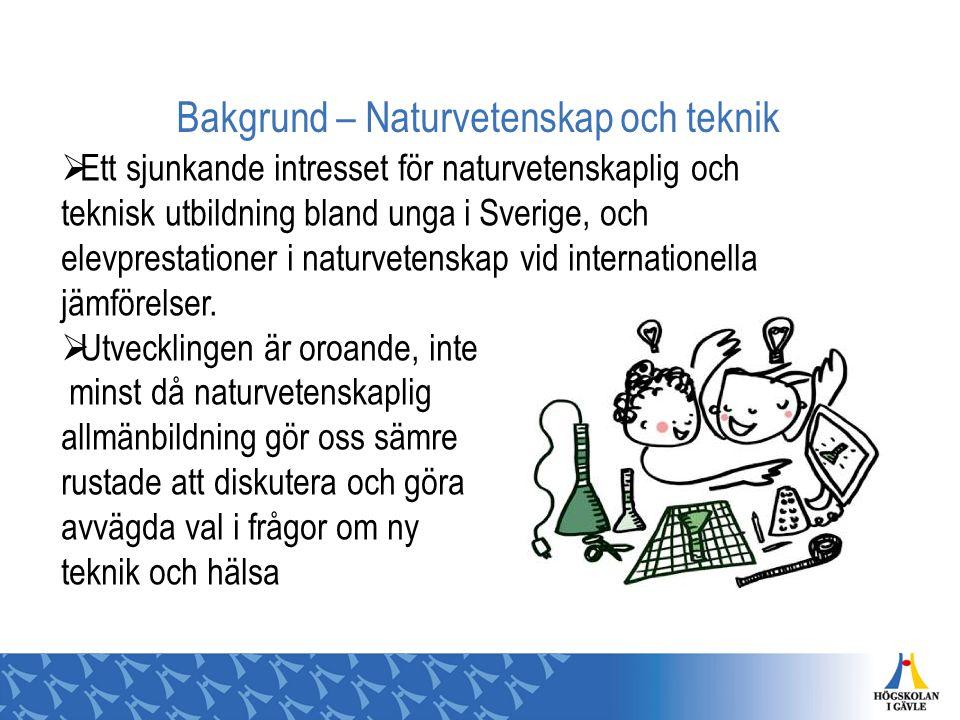 Bakgrund – Naturvetenskap och teknik  Ett sjunkande intresset för naturvetenskaplig och teknisk utbildning bland unga i Sverige, och elevprestationer