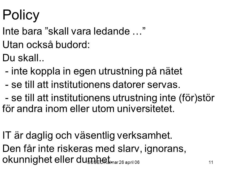 SUSEC/Kalmar 26 april 0611 Policy Inte bara skall vara ledande … Utan också budord: Du skall..