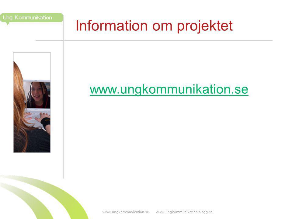 www.ungkommunikation.se www.ungkommunikation.blogg.se Information om projektet www.ungkommunikation.se
