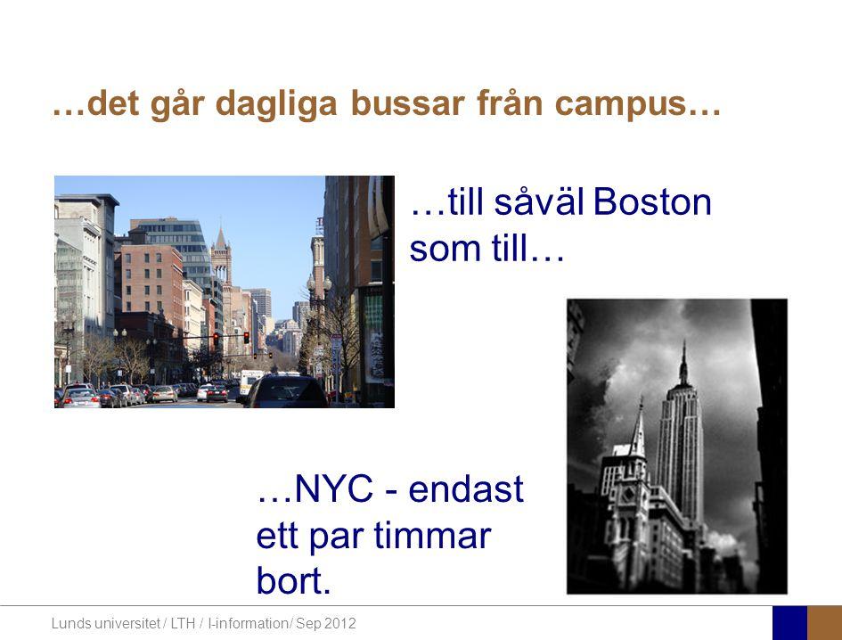 Lunds universitet / LTH / I-information/ Sep 2012 …det går dagliga bussar från campus… …till såväl Boston som till… …NYC - endast ett par timmar bort.