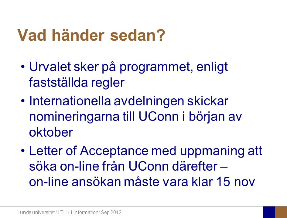 Lunds universitet / LTH / I-information/ Sep 2012 Vad händer sedan.