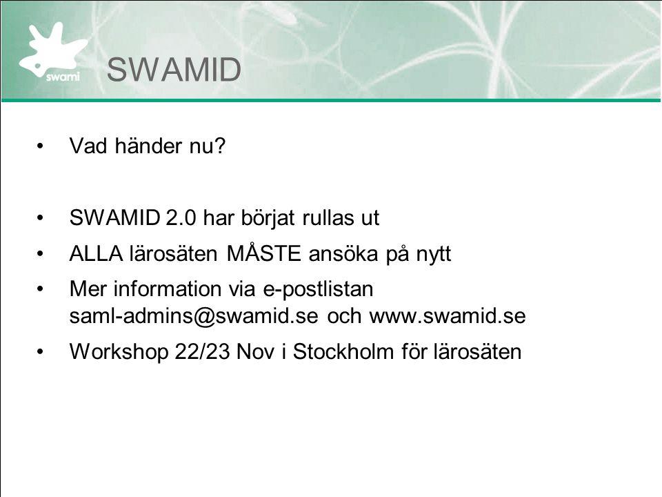 SWAMID Vad händer nu? SWAMID 2.0 har börjat rullas ut ALLA lärosäten MÅSTE ansöka på nytt Mer information via e-postlistan saml-admins@swamid.se och w