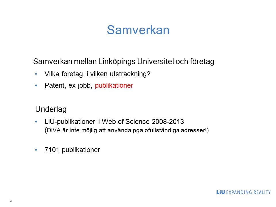 Samverkan Samverkan mellan Linköpings Universitet och företag Vilka företag, i vilken utsträckning? Patent, ex-jobb, publikationer Underlag LiU-publik