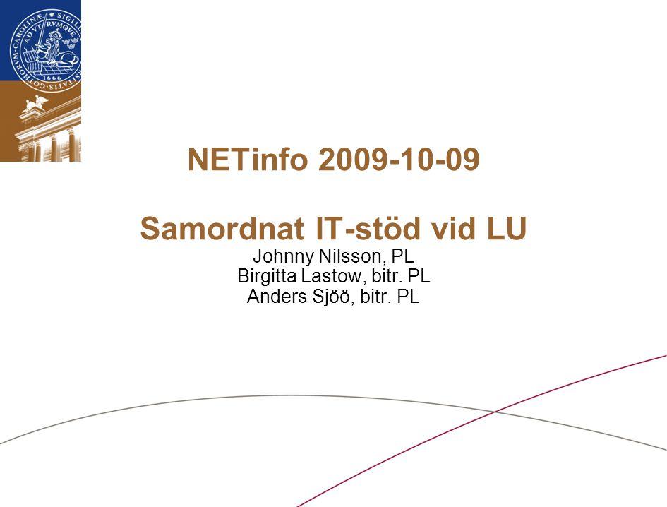 Lunds universitet / Samordnat IT-stöd vid LU / Oktober 2009 NETinfo 2009-10-09 Samordnat IT-stöd vid LU Johnny Nilsson, PL Birgitta Lastow, bitr.