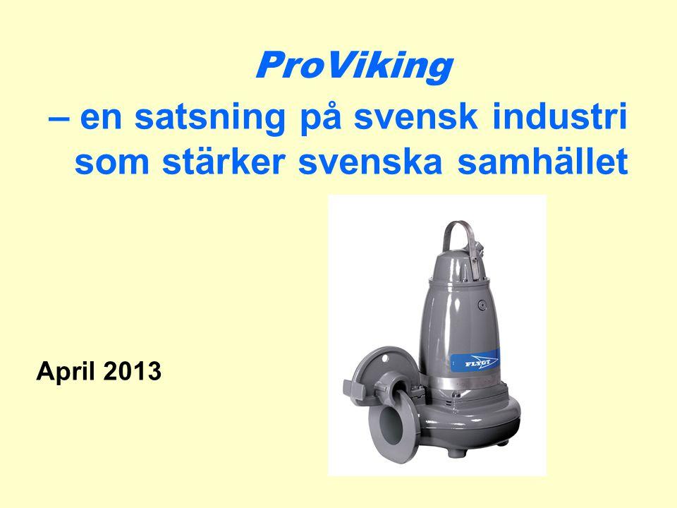 – en satsning på svensk industri som stärker svenska samhället April 2013