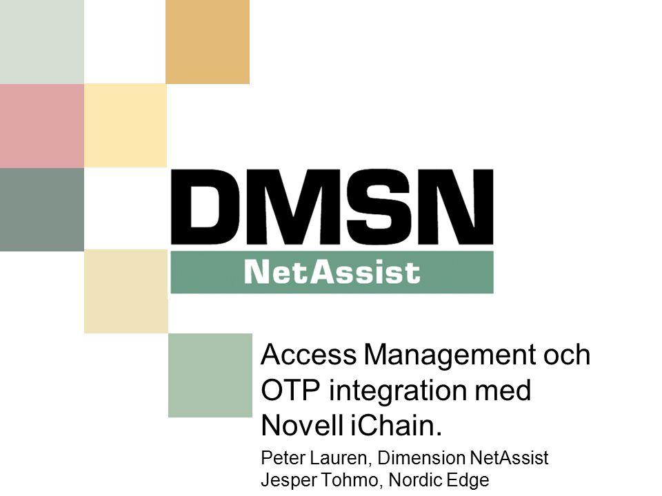 NordicEdge OneTimePassword Server Internet eller Intranet Novell iChain ProxyServer Webserver skyddad med iChain och NordicEdge autentiserings servlet SMS Tjänst och/eller Mail (SMTP) internt eller externt Novell eDirectory Användare med mobil tfn eller mail Novell iChain Scenario Novell iChain Scenario En användare frågar efter en resurs på en webserver som är skyddad av Novell iChain Proxyserver.
