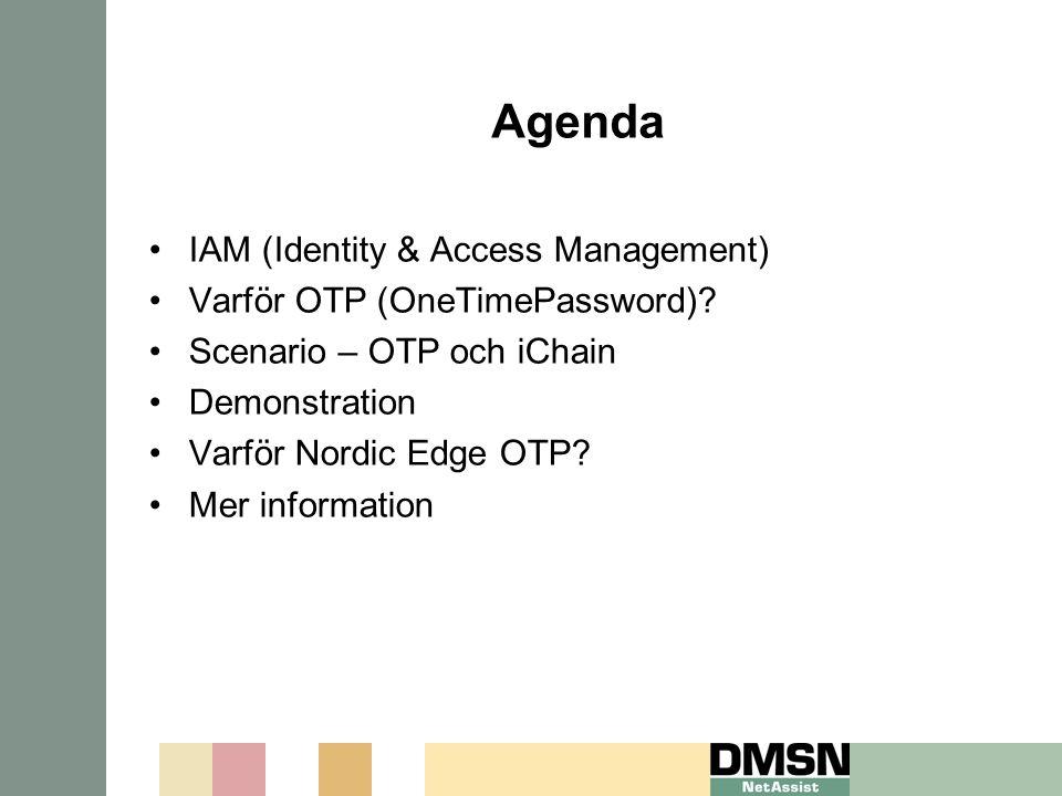 Agenda IAM (Identity & Access Management) Varför OTP (OneTimePassword)? Scenario – OTP och iChain Demonstration Varför Nordic Edge OTP? Mer informatio