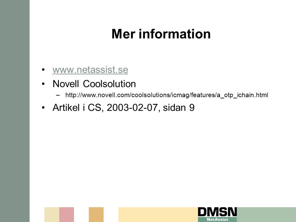 Mer information www.netassist.se Novell Coolsolution –http://www.novell.com/coolsolutions/icmag/features/a_otp_ichain.html Artikel i CS, 2003-02-07, s