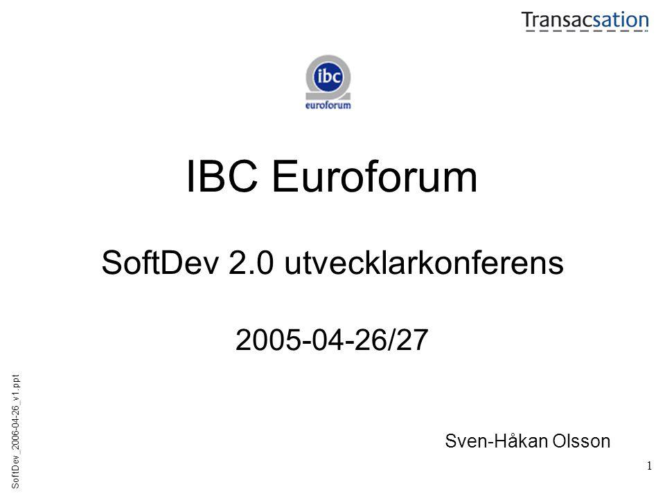 1 IBC Euroforum SoftDev 2.0 utvecklarkonferens 2005-04-26/27 SoftDev_2006-04-26_v1.ppt Sven-Håkan Olsson