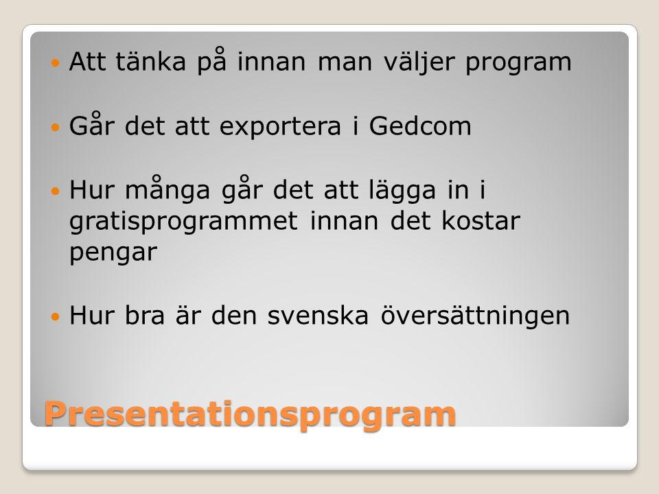 Presentationsprogram Att tänka på innan man väljer program Går det att exportera i Gedcom Hur många går det att lägga in i gratisprogrammet innan det