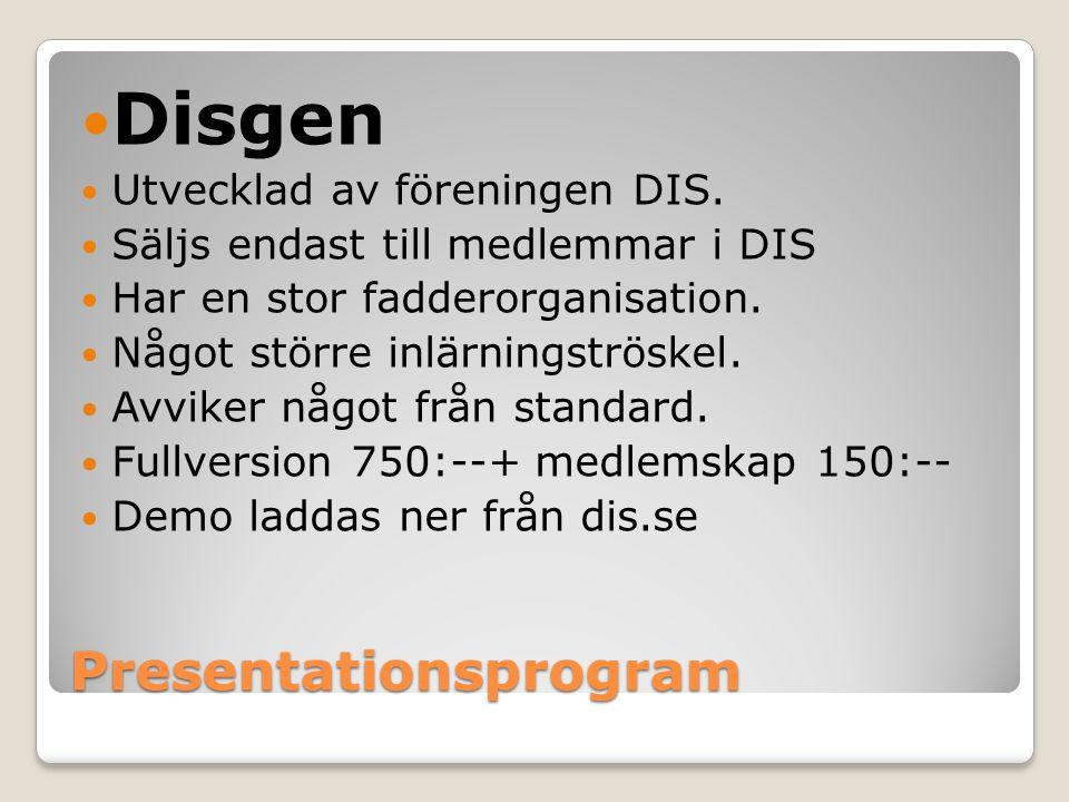 Presentationsprogram Disgen Utvecklad av föreningen DIS. Säljs endast till medlemmar i DIS Har en stor fadderorganisation. Något större inlärningströs