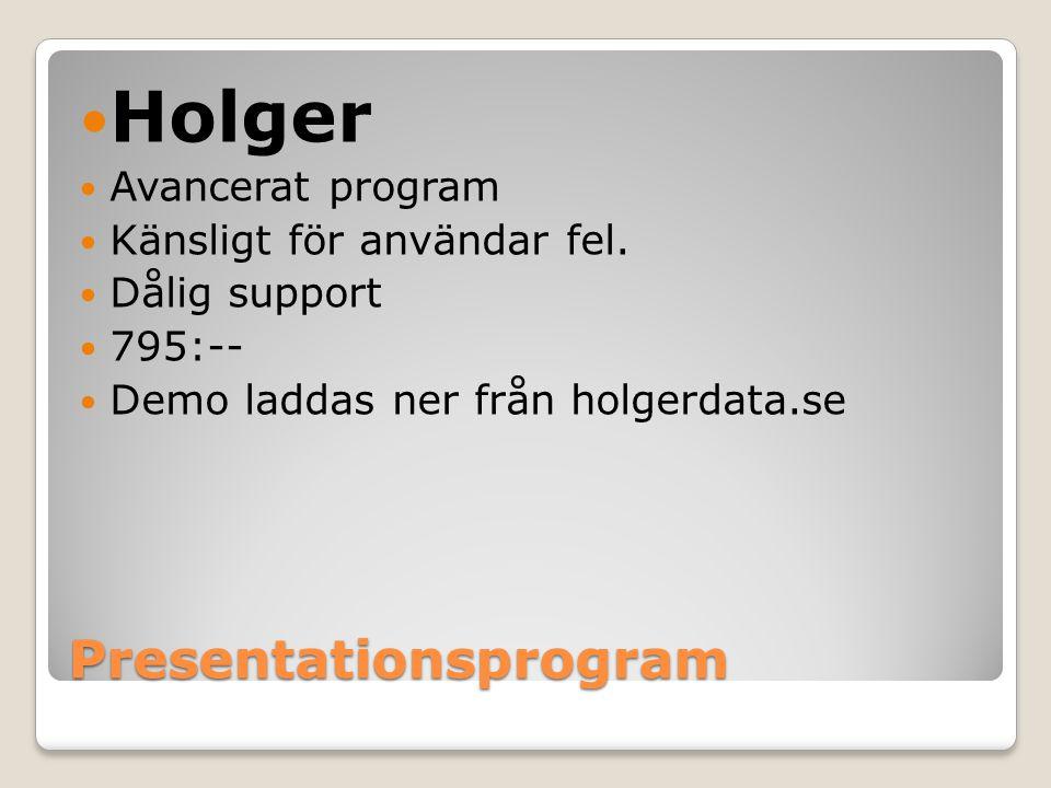 Presentationsprogram Holger Avancerat program Känsligt för användar fel. Dålig support 795:-- Demo laddas ner från holgerdata.se