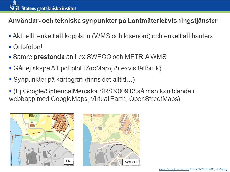 mats.oberg@swedgeo.semats.oberg@swedgeo.se /2011-03-29/GIT2011, Jönköping Användar- och tekniska synpunkter på Lantmäteriet visningstjänster  Aktuellt, enkelt att koppla in (WMS och lösenord) och enkelt att hantera  Ortofoton.