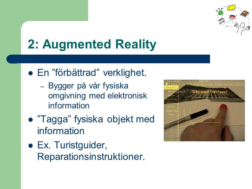 """2: Augmented Reality En """"förbättrad"""" verklighet. – Bygger på vår fysiska omgivning med elektronisk information """"Tagga"""" fysiska objekt med information"""