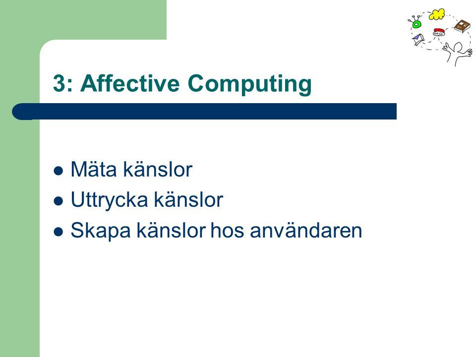 3: Affective Computing Mäta känslor Uttrycka känslor Skapa känslor hos användaren