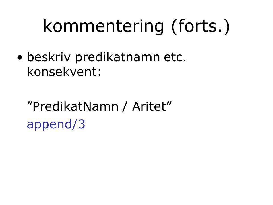 kommentering (forts.) beskriv predikatnamn etc. konsekvent: PredikatNamn / Aritet append/3